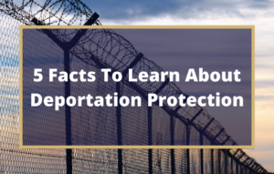 5 Facts to learn about Deportation Defense Protection - Texas Immigration Attorneys