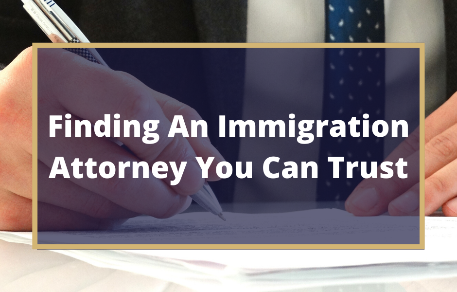 Finding An Immigration Attorney You Can Trust - Texas Immigration Law