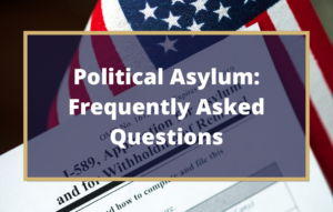 Political Asylum FAQ - Texas Immigration Attorney