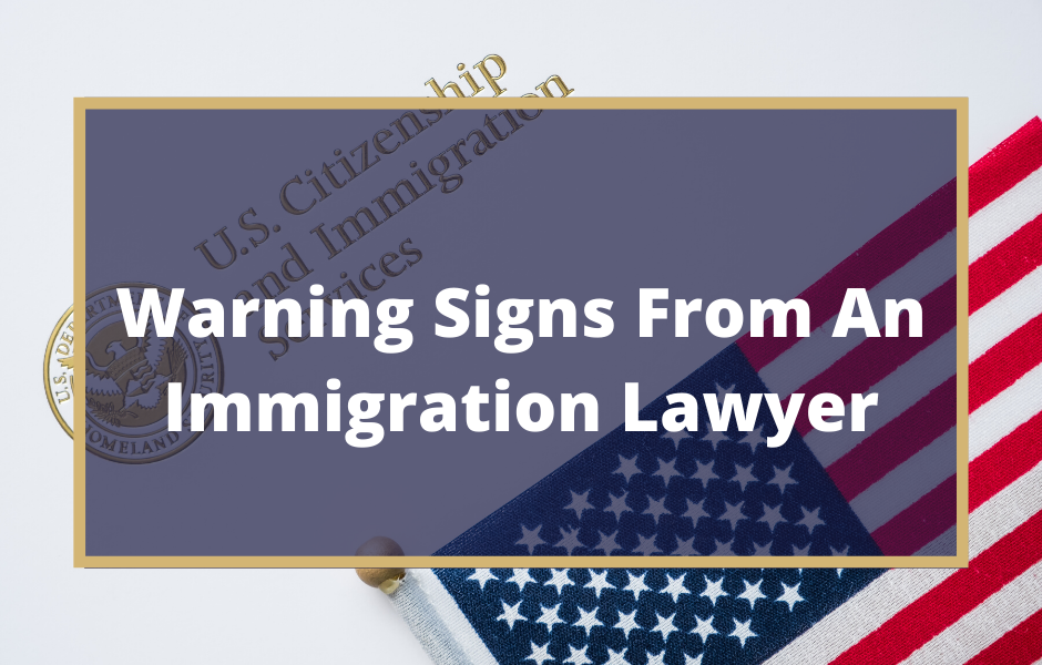 Warning Signs From An Immigration Lawyer - Texas Immigration Attorney