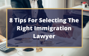 8 Tips for Finding the Best Immigration Attorney for Your Situation